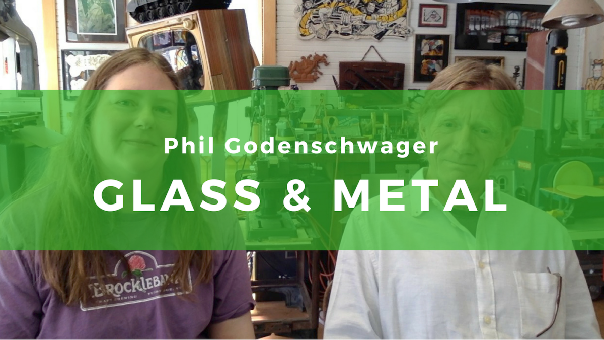 19: Phil Godenschwager – Art Glass and Metalwork Artist