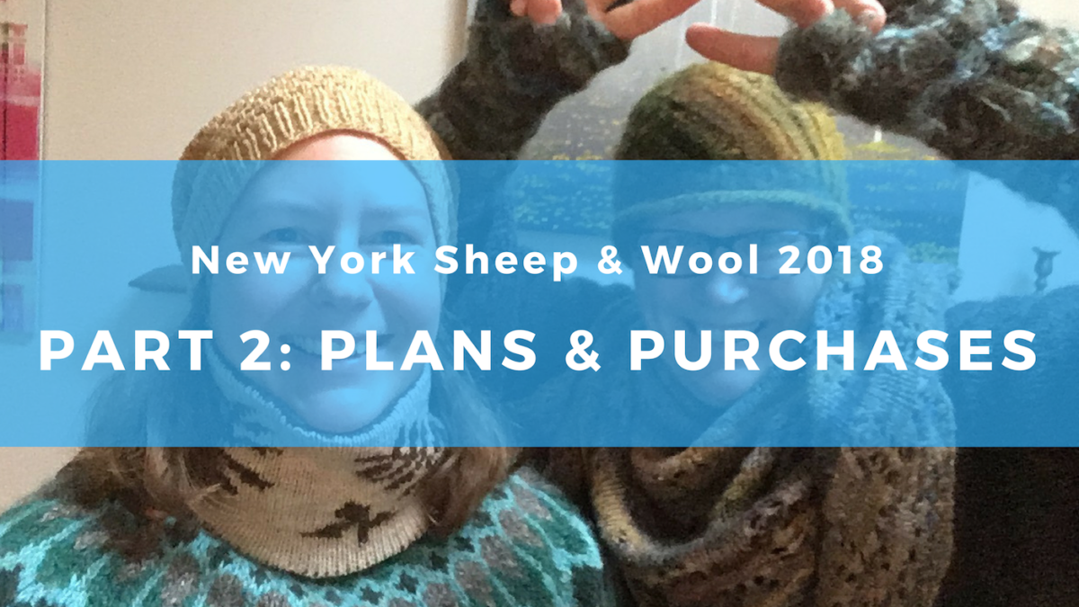 New York Sheep & Wool Festival 2018: Part 2, Plans and Purchases
